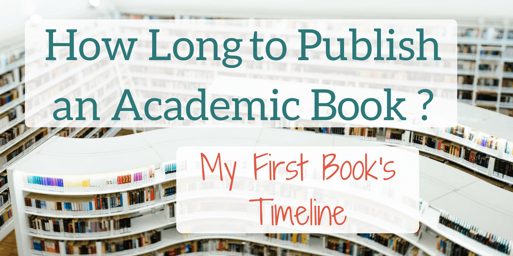 How Long does publishing an academic book take? My first book's timeline