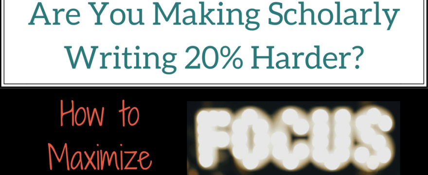 Are You Making Scholarly Writing 20% Harder_ How to Maximize Focus