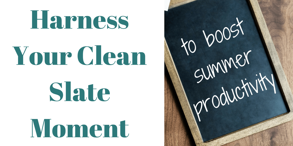 Harness the Power of the Clean Slate to Boost Summer Productivity