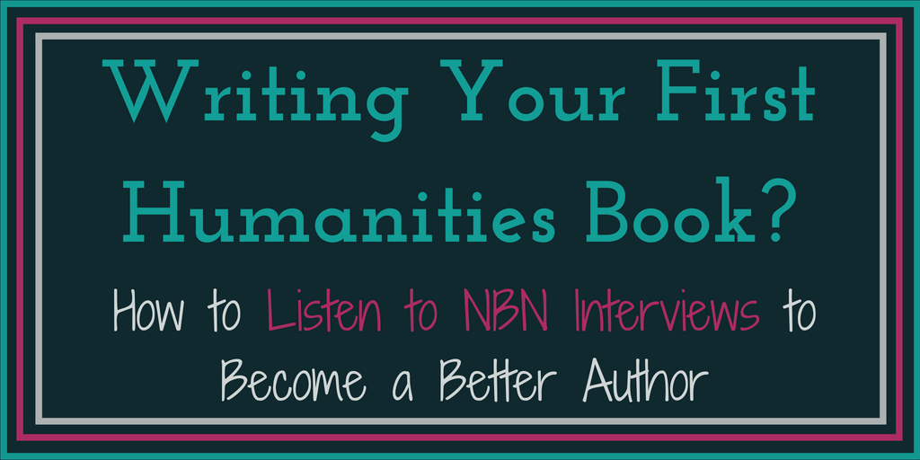 Writing Your First Humanities Book? How to Listen to NBN Interviews to become a better author-2