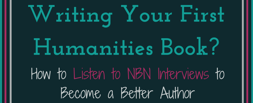Writing Your First Humanities Book? Become a Better Author with NBN Interviews