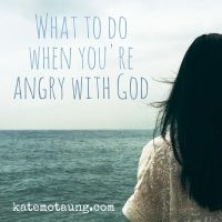 what to do when you're angry with God