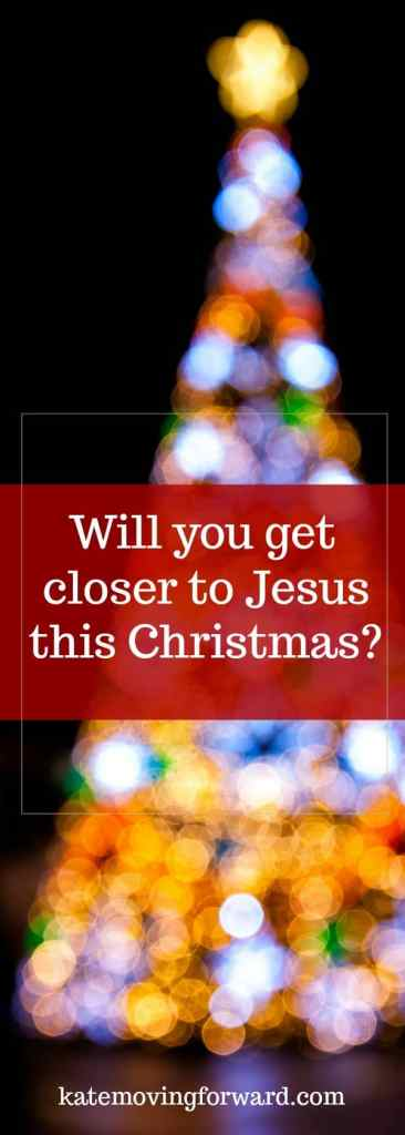 Will you get closer to Jesus this Christmas? Ways to grow in your faith this Advent season.