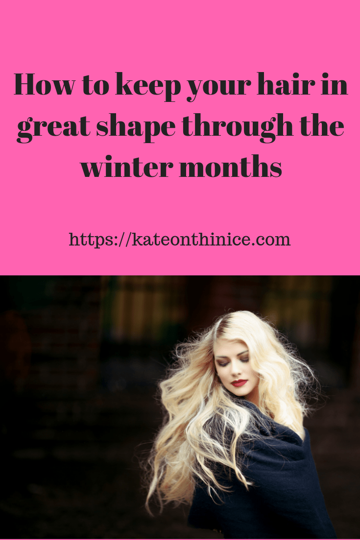 How To Keep Your Hair In Great Shape Through The Winter Months