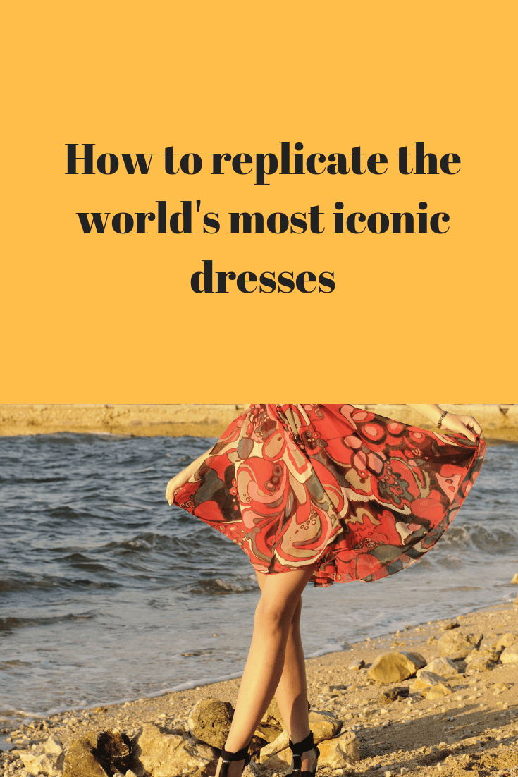 How To Replicate The World's Most Iconic Dresses