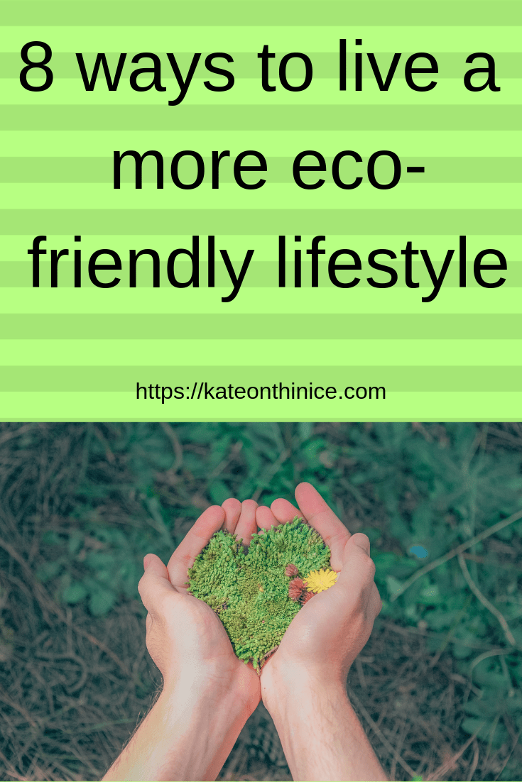 9 Ways To Live A More Eco-Friendly Lifestyle