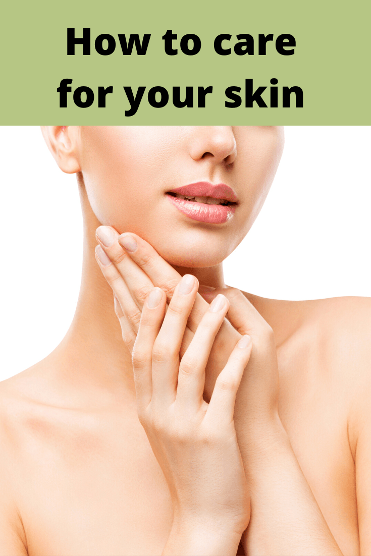 How To Care For Your Skin