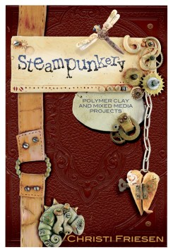 Steampunkery Polymer Clay Book by Christi Friesen