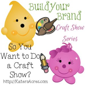 Build Your Brand Craft Show Series - So You Want to Do a Craft Show