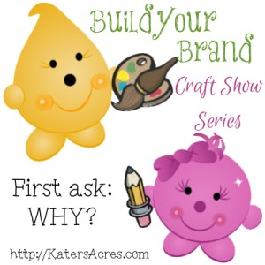 Build Your Brand Craft Show Series - So You Want to Do a Craft Show? First Ask Why