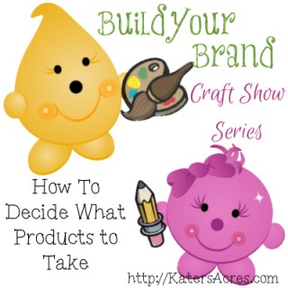 Build Your Brand Craft Show Series - What Products to Take with You