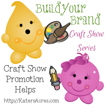 Build Your Brand Craft Show Series - Promotion Helps to Get You More Sales by KatersAcres