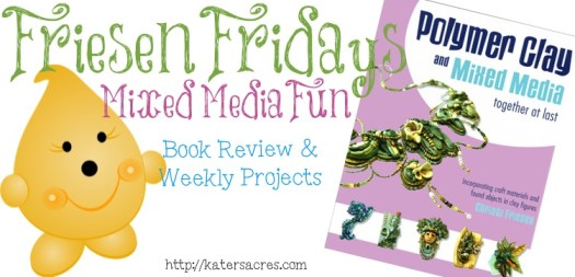 Friesen Friday - Polymer Clay & Mixed Media Together at Last Book Review