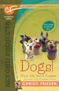 "Christi Friesen's ""Beyond Projects: Dogs! Much Ado About Puppies"" for polymer clay and mixed media."