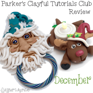 Parker's Clayful Tutorial Club - December 2015 Monthly Review | Click to see how you can save on PDF instant download whimsical tutorials