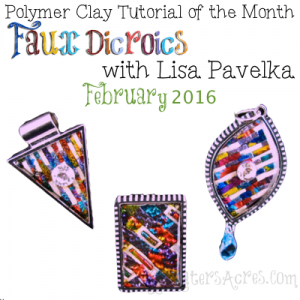 Polymer Clay Tutorial of the Month, February 2016 - Faux Dichroics with Lisa Pavelka | CLICK to get your FREE Tutorial