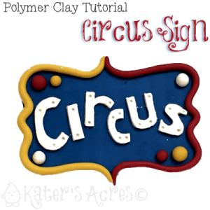 Polymer Clay Circus Sign Tutorial by KatersAcres