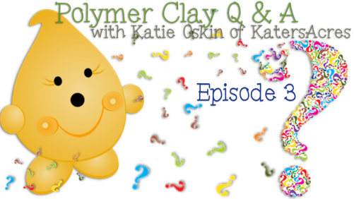 Polymer Clay Q & A with Katie of KatersAcres - Episode 3 | Supplies, Creature Feature, Engagement, & Warming Clay