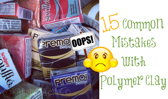 15 Common Mistakes with Polymer Clay by KatersAcres | PIN NOW, Click Later