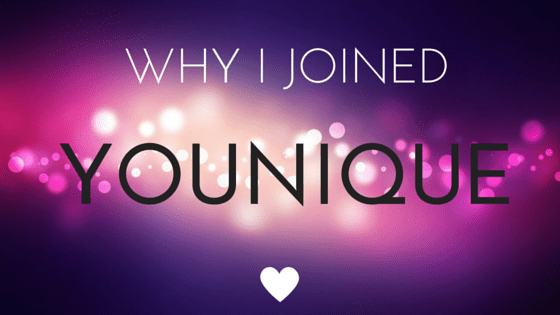 WHY I JOINED YOUNIQUE