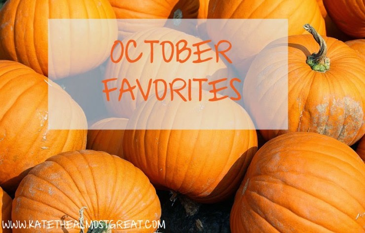October Favorites Kate the (Almost) Great