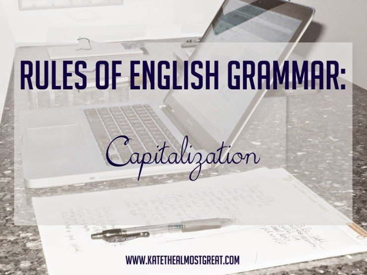 English grammar rules - capitalization - Kate the (Almost) Great