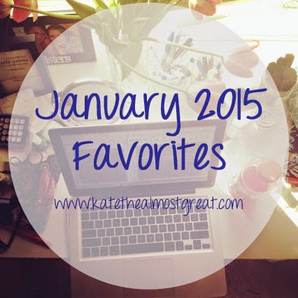 January 2015 Favorites - Kate the (Almost) Great