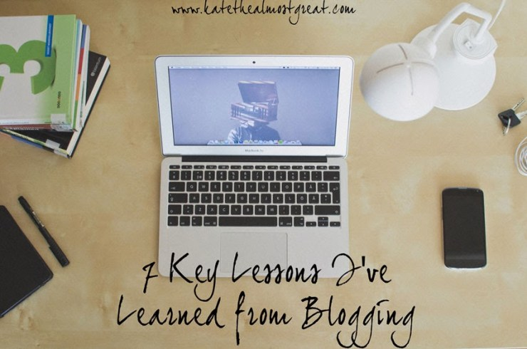 7 Key Lessons I've Learned from Blogging - Kate the (Almost) Great