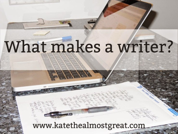 What makes a writer? - Kate the (Almost) Great