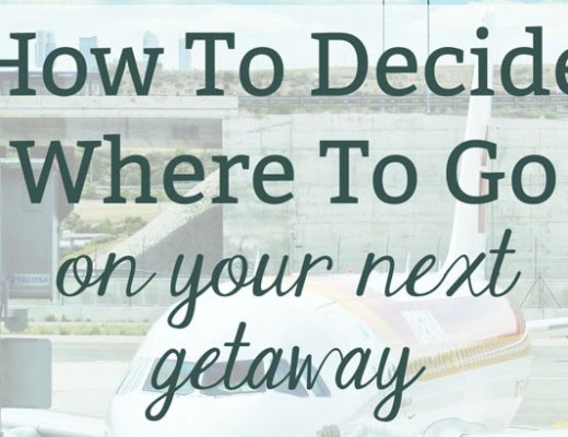 How To Decide Where To Go on Your Next Getaway