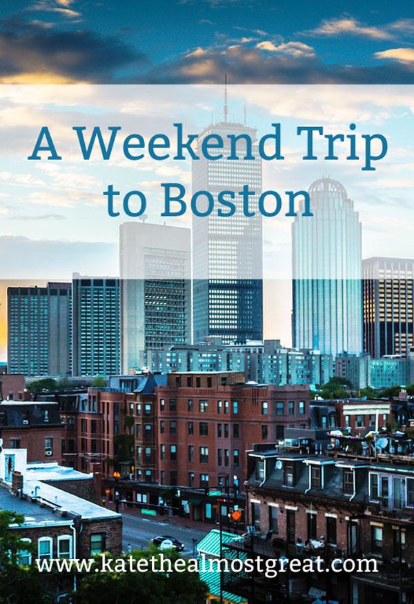 Weekend Trip to Boston