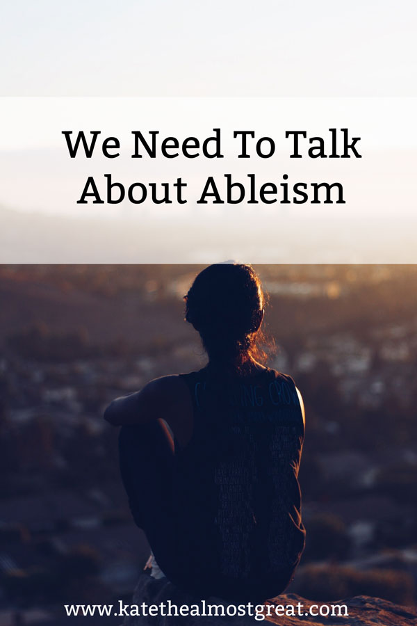 We need to talk about ableism