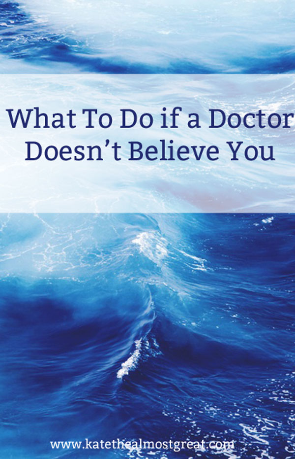 What To Do if a Doctor Doesn't Believe You