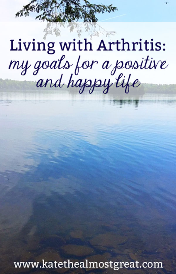 Living with Arthritis: My Goals for a Positive And Happy Life