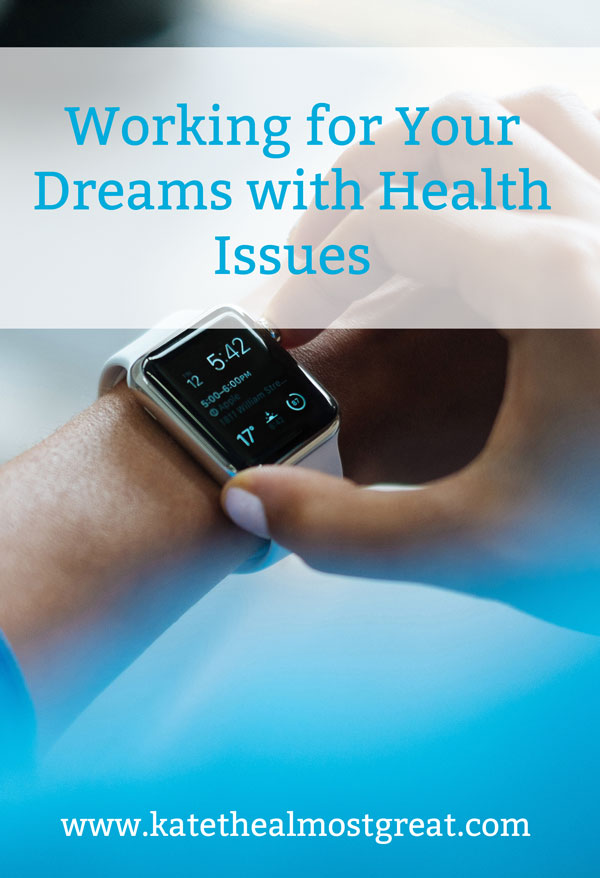 Working for Your Dreams with Health Issues