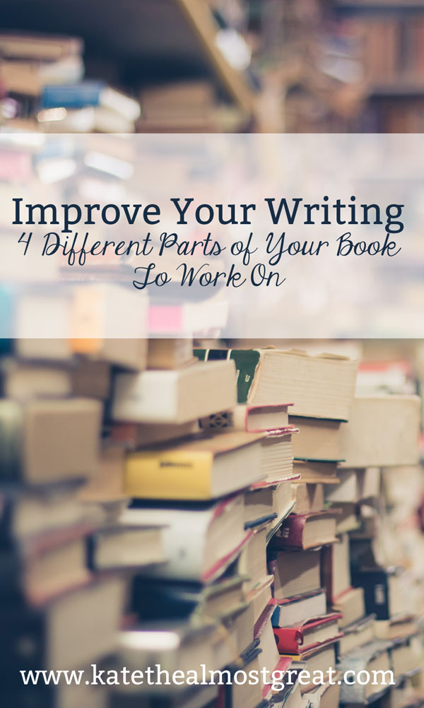 Improve Your Writing: 4 Different Parts of Your Book To Work On