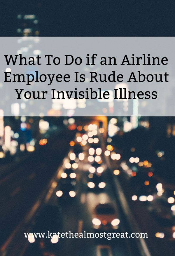 Traveling with an Invisible Disability: What To Do if an Airline Employee is Rude About Your Disability