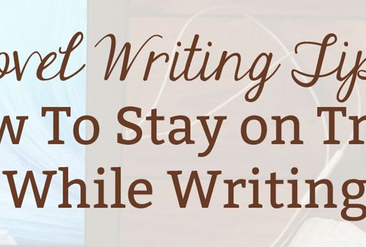 Novel Writing Tips: How To Stay on Track While Writing
