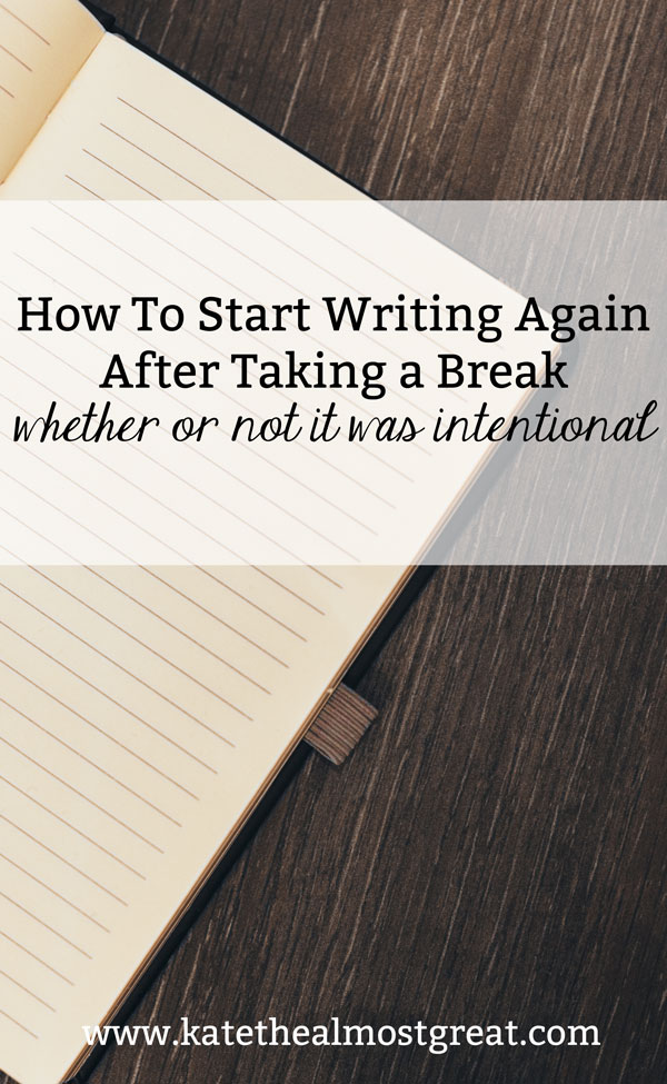 How to start writing again after taking a break, regardless of if that break was intentional or if you hit writer's block
