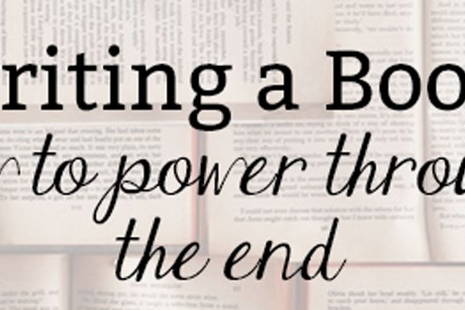 Writing a Book: How To Power through the End