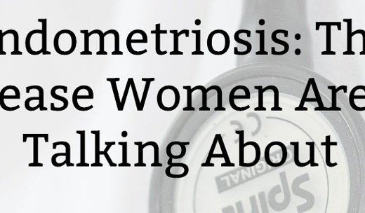 Endometriosis: The Disease Women Aren't Talking About
