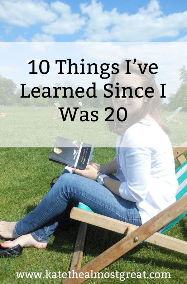 10 things I've learned since I was 20, what I wish I knew when I was 20, life advice, advice for your twenties, life advice