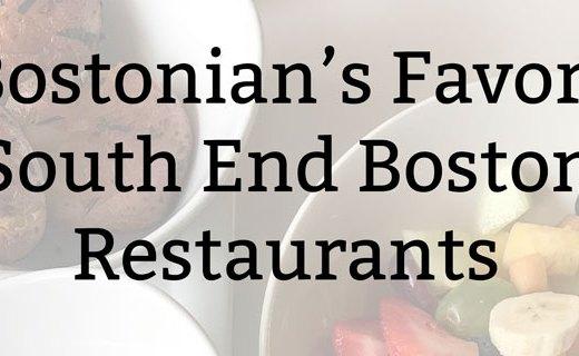 A Bostonian's Favorite South End Boston Restaurants