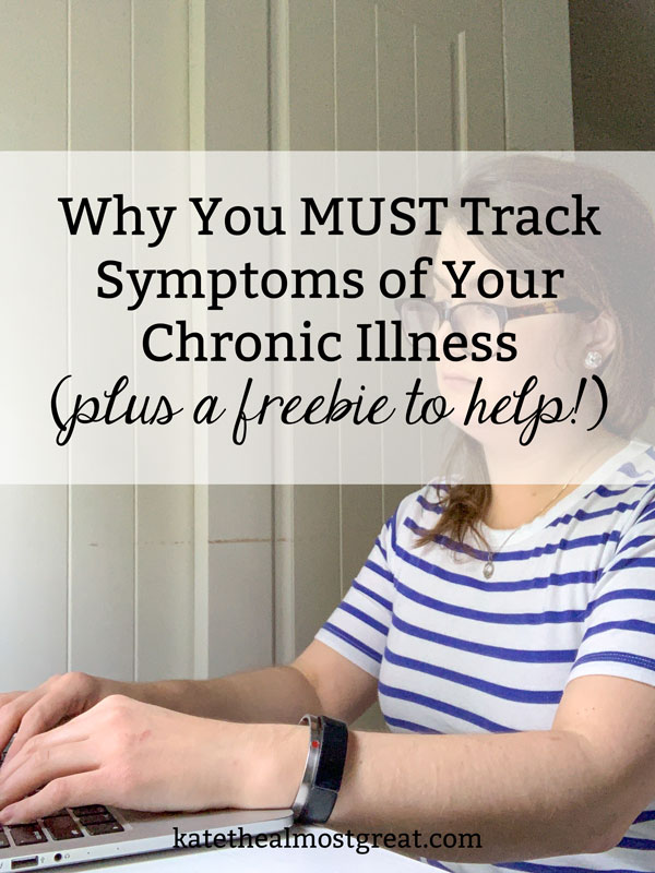 Long-time chronic illness patient Kate the (Almost) Great shares why you really need to track symptoms of your chronic illness + shares a free printable.