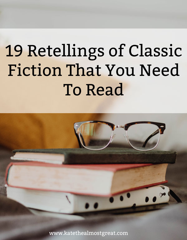 In this post, New England bookworm Kate the (Almost) Great shares 19 retellings of classic fiction that you should check out. There are retellings of everything from myths to more modern texts.