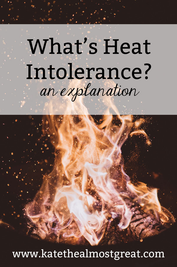 It's one thing to dislike heat, but it's something else to have heat intolerance. But what's heat intolerance exactly? In this post, a POTS patient and health blogger explains, as well as offers what makes hers better.