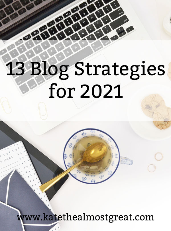 Looking to grow your blog in 2021? In this post, long-time blogger Kate the (Almost) Great shares 13 blog strategies for you to try. These are all strategies that she tried AND that worked for her!