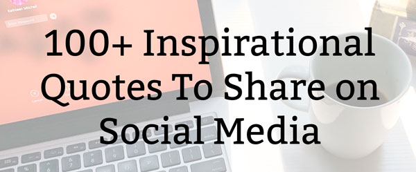 One of the best ways to boost social media engagement is to share inspirational quotes. To help you find good ones, I've complied 100 of the best inspirational quotes and over 60 Christian inspirational quotes. These will inspire your audience (and you!).