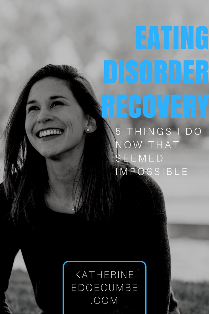 5 things that I do now that seemed impossible during eating disorder recovery. eating disorder recovery motivation - recovery tips - eating disorder recovery meal plan - eating disorder recovery inspiration