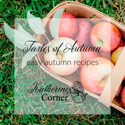 tastes of autumn easy recipes from katherines corner